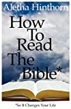 How to Read the Bible So It Changes Your Life, Aletha Hinthorn, 0983831645