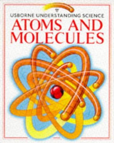 Atoms and Molecules (Usborne Understanding Science S.)