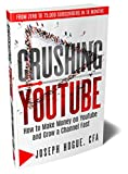Crushing YouTube: How to Start a YouTube Channel, Launch Your YouTube...