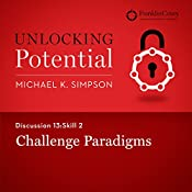 Discussion 13: Skill 2 - Challenge Paradigms | Michael K. Simpson,  FranklinCovey