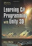 Learning C# Programming with Unity 3D, Ryo Alexander Okita, 1466586524