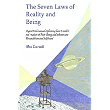The seven Laws of Reality and Being: A practical manual explaining how to realize one's nature of Pure Being and achieve new life conditions and fulfillment