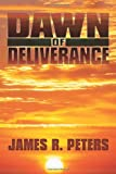 Dawn of Deliverance, James R. Peters, 1440132259
