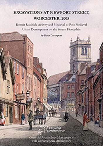 Book Excavations at Newport Street, Worcester, 2005 - Roman Roadside Activity and Medieval to Post-Medieval Urban Development on the Severn Floodplain (Cotswold Archaeology Monograph)