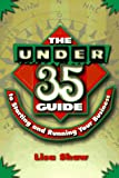 The Under 35 Guide to Starting and Running Your Business, Lisa Shaw, 1574100297