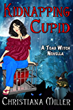 KIDNAPPING CUPID: A Toad Witch Novella (Toad Witch Mysteries Book 3)