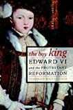 Image of The Boy King: Edward VI and the Protestant Reformation
