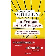 La France périphérique. Comment on a sacrifié les classes populaires (Champs actuel) (French Edition)