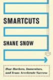 Smartcuts: How Hackers, Innovators, and Icons Accelerate Success by Shane Snow (2014-09-09)
