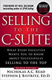 img - for Selling to the C-Suite, Second Edition: What Every Executive Wants You to Know About Successfully Selling to the Top book / textbook / text book