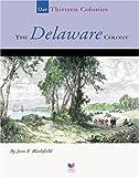 The Delaware Colony, Jean F. Blashfield, 1567666108