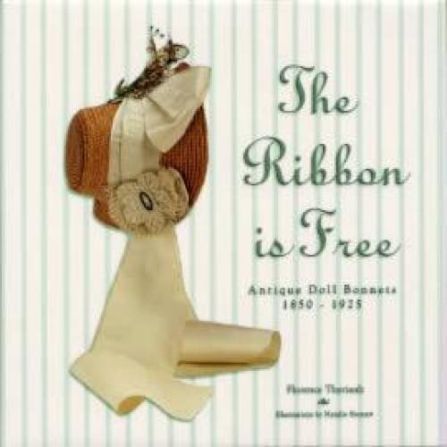 The Ribbon Is Free : Antique Doll Bonnets 1850 - 1925 by Florence Theriault (2000-05-03) for $<!--$122.81-->