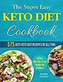 The Super Easy Keto Diet Cookbook: 575 Best Keto
