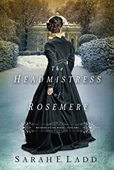 The Headmistress of Rosemere (Whispers On The Moors Book 2) by [Ladd, Sarah E.]