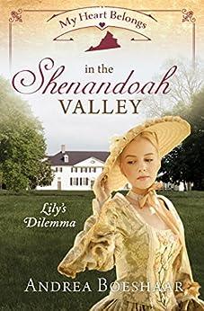 My Heart Belongs in the Shenandoah Valley: Lily's Dilemma by [Boeshaar, Andrea]
