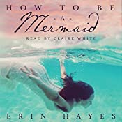 How to Be a Mermaid: A Falling in Deep Collection Novella | Erin Hayes