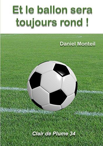 Et le ballon sera toujours rond ! (French Edition)