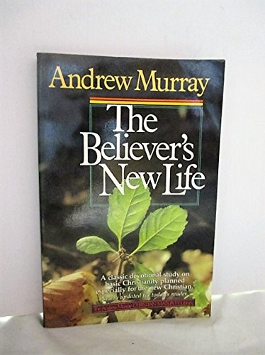 The Believer's New Life (The Andrew Murray Christian Maturity Library)