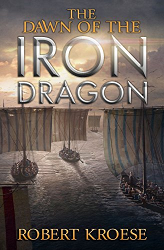 The Dawn of the Iron Dragon: An Alternate History Viking Epic (Saga of the Iron Dragon Book 2)