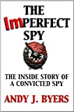 The Imperfect Spy, Andy J. Byers, 0918339669