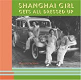 img - for Shanghai Girl Gets All Dressed Up book / textbook / text book