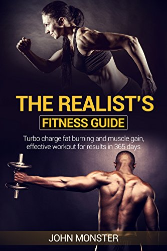 REALIST'S FITNESS GUIDE TURBOCHARGED FAT BURNING AND MUSCLE GAIN, EFFECTIVE WORKOUT FOR RESULTS: The simple truths that are guaranteed to get you the results ... recipes, fat burning, body building - 6pack Www