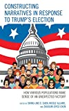 img - for Constructing Narratives in Response to Trump's Election: How Various Populations Make Sense of an Unexpected Victory book / textbook / text book