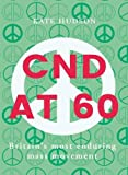 Cnd At 60: Britain's Most Enduring Mass Movement