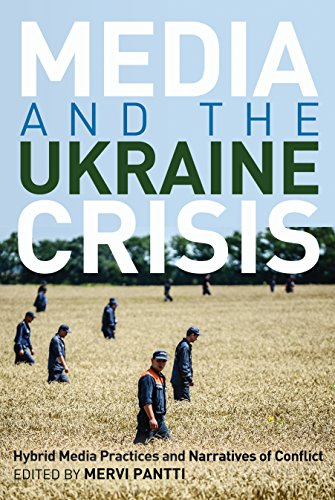 Media and the Ukraine Crisis: Hybrid Media Practices and Narratives of Conflict (Global Crises and the Media Book 21) por Mervi Pantti