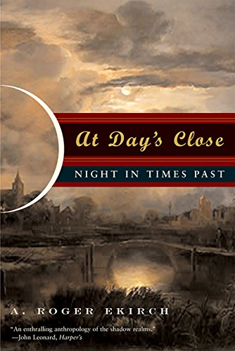 At Day's Close: Night in Times Past (Norton 1 Emperor Of The United States)