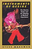 img - for Instruments of Desire: The Electric Guitar and the Shaping of Musical Experience book / textbook / text book