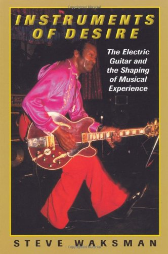 Read Online Instruments of Desire: The Electric Guitar and the Shaping of Musical Experience pdf epub