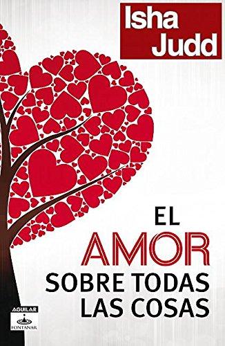 El amor sobre todas las cosas (Aguilar Fontanar) (Spanish Edition)