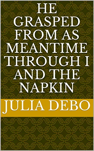 (he grasped from as meantime through i and the napkin (Provencal Edition))