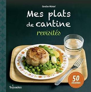 Mes plats de cantine revisités : 50 recettes, Wietzel, Caroline