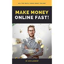 Make Money Online Fast!: All the ways I make money online