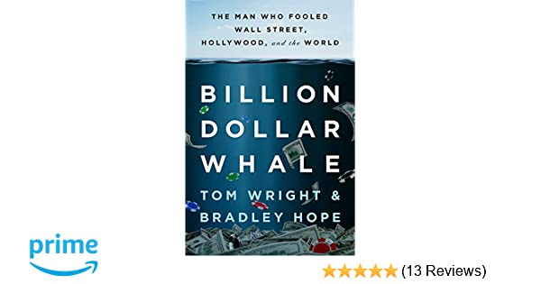 Amazon Com Billion Dollar Whale The Man Who Fooled Wall Street Hollywood And The World  Tom Wright Bradley Hope Books