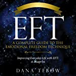 EFT: A Complete Guide to the Emotional Freedom Technique: Improving Everyday Life with EFT: A Blueprint | Tebow Dana