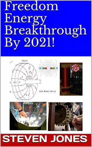 Freedom Energy Breakthrough By 2021! (7 Books of Emeritus Physics Professor Steven E. Jones Book 4)