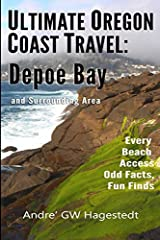 Ultimate Oregon Coast Travel: Depoe Bay and Surrounding Area: Every Beach Access, Odd Facts, Fun Finds Paperback