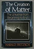 The Creation of Matter, Harald Fritzsch, 0465014461
