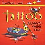 Tattoo: Journeys on My Mind | Tina Marie L. Lamb