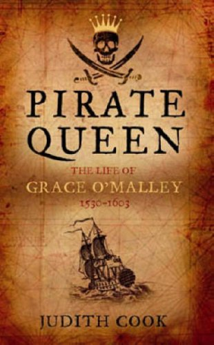Pirate Queen: The Life Of Grace O'Malley 1530-1603