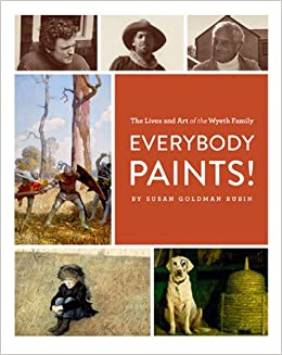Everybody paints the lives and art of the wyeth family susan the lives and art of the wyeth family susan goldman rubin 9780811869843 amazon books fandeluxe Choice Image