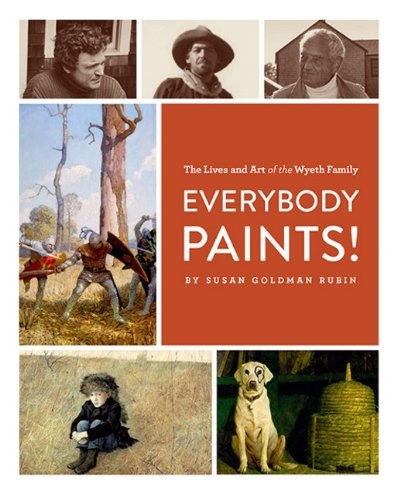 Everybody Paints! The Lives and Art of the Wyeth Family by Chronicle Books