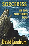 The Sorceress of the Northern Sea, David Landrum, 1909224839