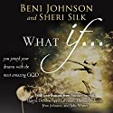 What If... : You Joined your Dreams with the Most Amazing God Hörbuch von Theresa Dedmon, Danny Silk, Beni Johnson, Sheri Silk, April LaFrance, Bill Johnson Gesprochen von: Anthea Hallett-Ybarra