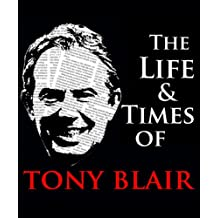 The Life and Times of Tony Blair