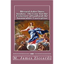 Blessed John Duns Scotus:  The Case for the Existence of God and the Immaculate Conception