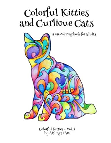 Amazon Colorful Kitties And Curlicue Cats A Cat Coloring Book For Adults Volume 1 9781522808640 Aisling DArt Books